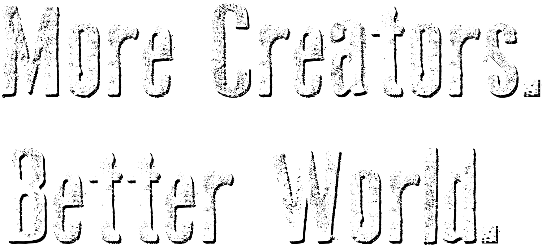More Creators. Better World.