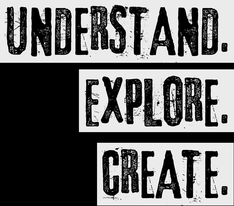 Understand. Explore. Create.